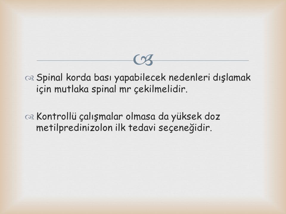 Spinal korda bası yapabilecek nedenleri dışlamak için mutlaka spinal mr çekilmelidir.