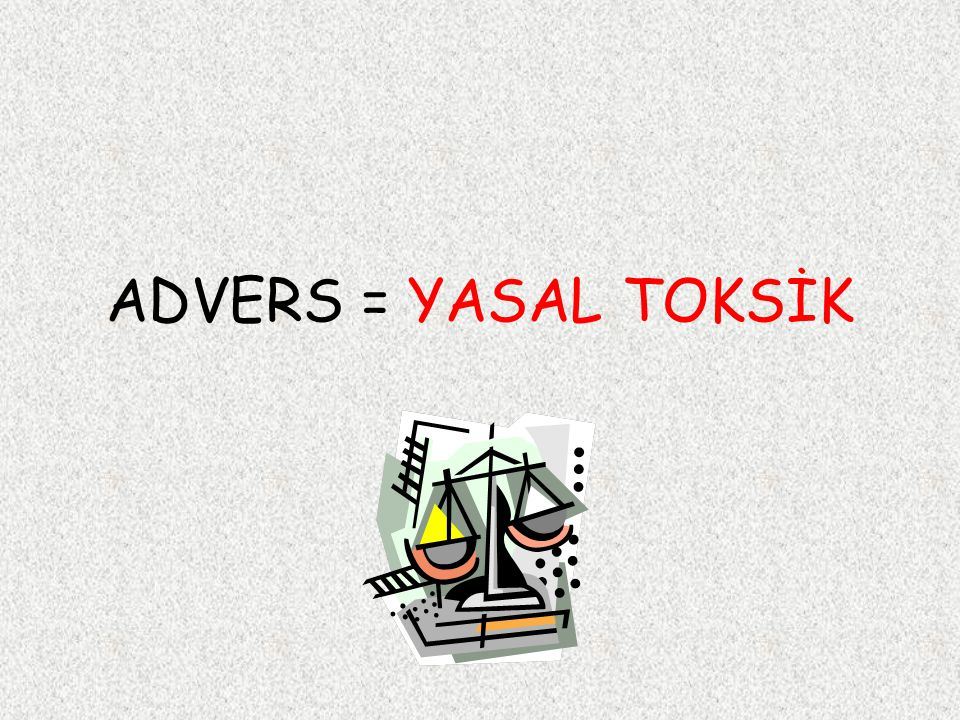 ADVERS = YASAL TOKSİK