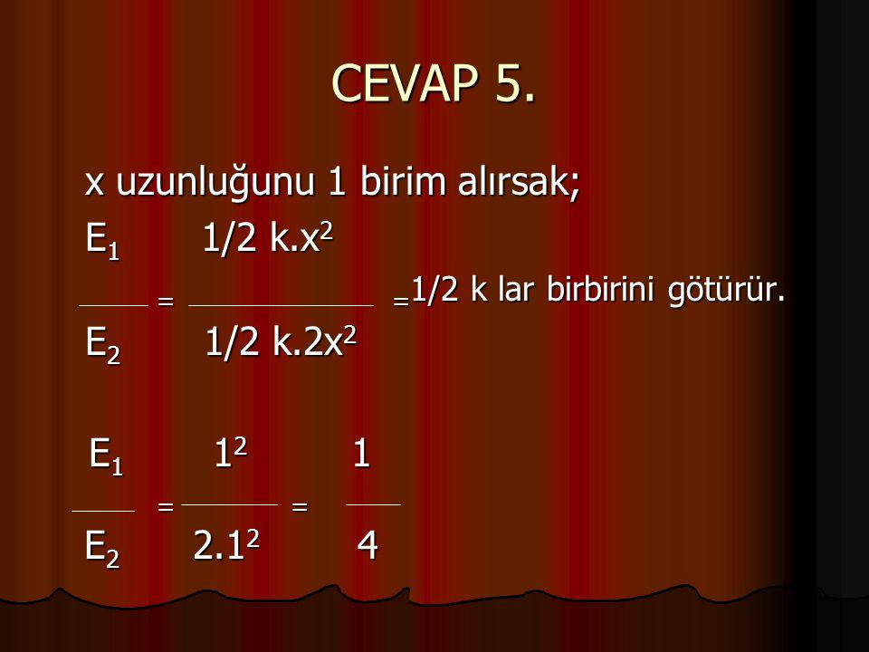 CEVAP 5. x uzunluğunu 1 birim alırsak; E1 1/2 k.x2