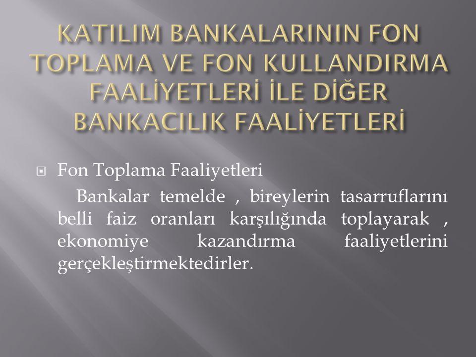 KATILIM BANKALARININ FON TOPLAMA VE FON KULLANDIRMA FAALİYETLERİ İLE DİĞER BANKACILIK FAALİYETLERİ