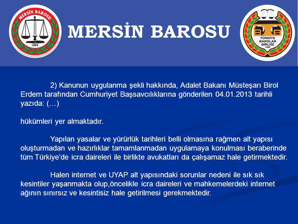 2) Kanunun uygulanma şekli hakkında, Adalet Bakanı Müsteşarı Birol Erdem tarafından Cumhuriyet Başsavcılıklarına gönderilen 04.01.2013 tarihli yazıda: (…)