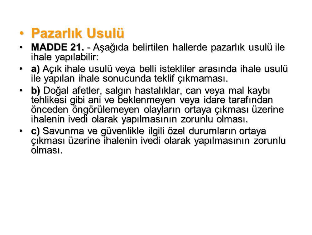 Pazarlık Usulü MADDE 21. - Aşağıda belirtilen hallerde pazarlık usulü ile ihale yapılabilir: