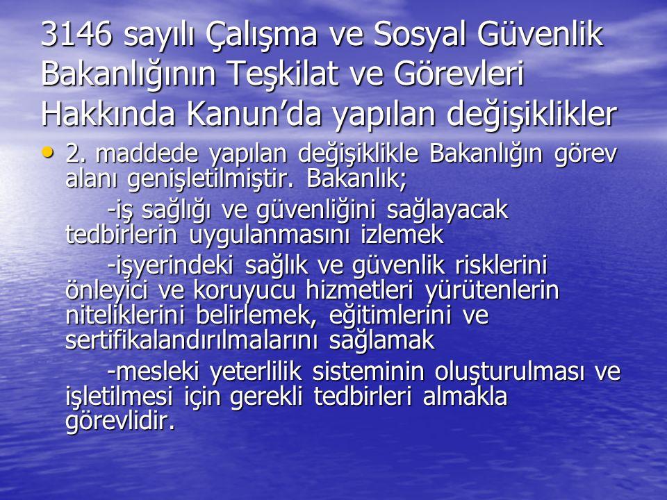 3146 sayılı Çalışma ve Sosyal Güvenlik Bakanlığının Teşkilat ve Görevleri Hakkında Kanun'da yapılan değişiklikler