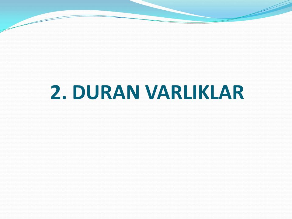 2. DURAN VARLIKLAR