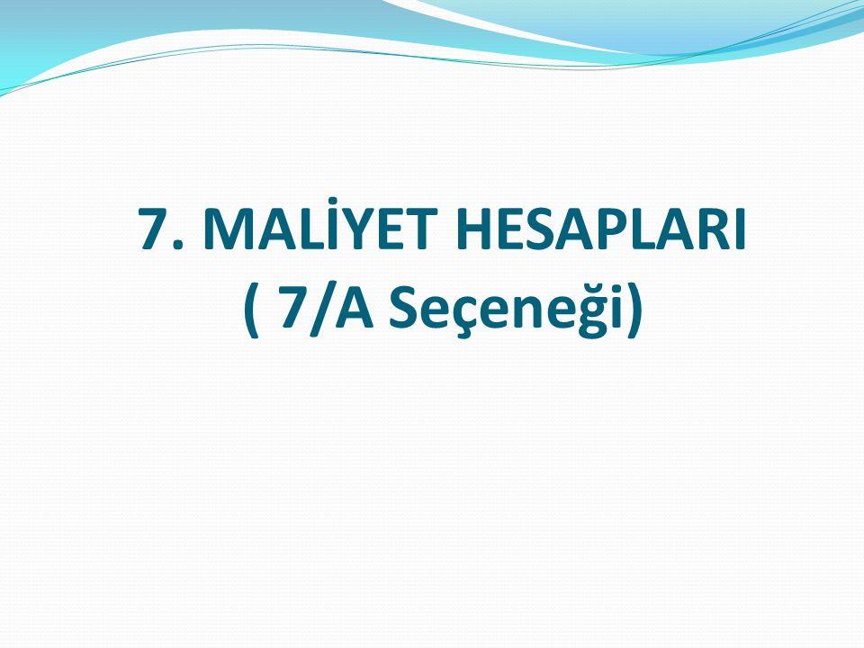 7. MALİYET HESAPLARI ( 7/A Seçeneği)