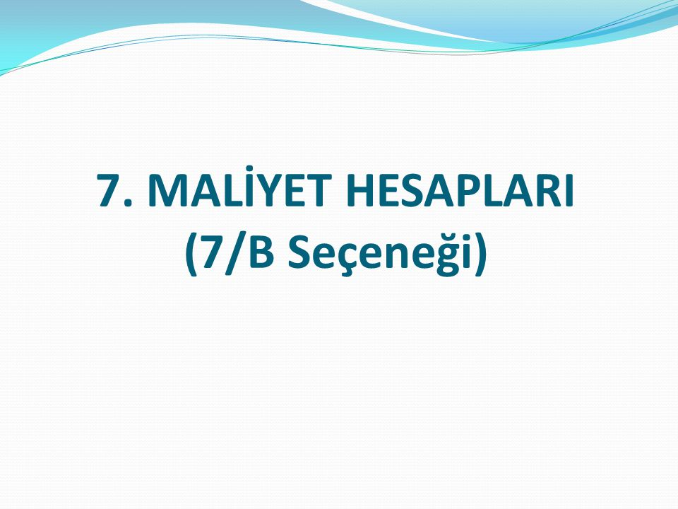7. MALİYET HESAPLARI (7/B Seçeneği)