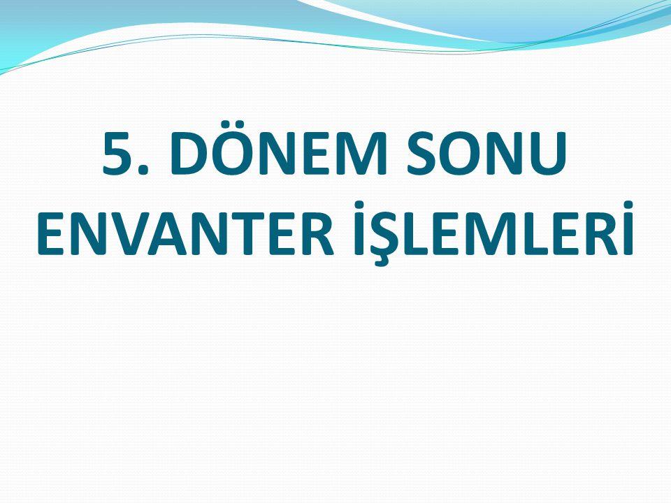 5. DÖNEM SONU ENVANTER İŞLEMLERİ