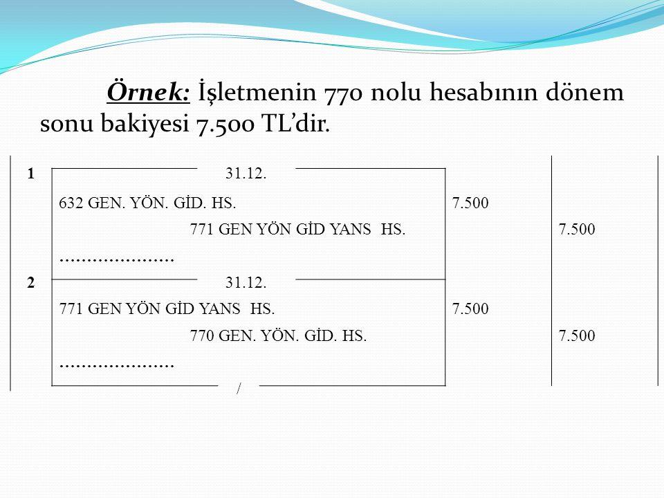 Örnek: İşletmenin 770 nolu hesabının dönem sonu bakiyesi 7.500 TL'dir.
