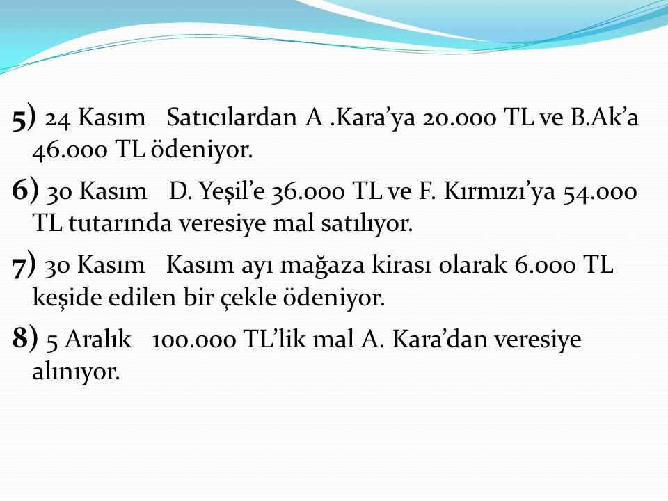 5) 24 Kasım Satıcılardan A. Kara'ya 20. 000 TL ve B. Ak'a 46