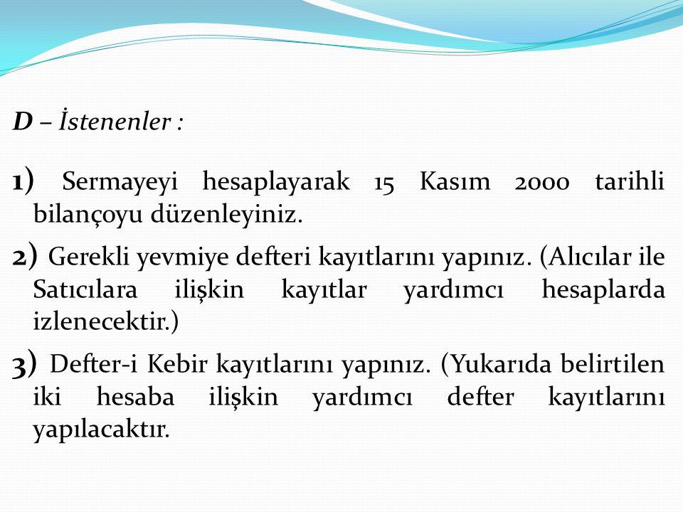 D – İstenenler : 1) Sermayeyi hesaplayarak 15 Kasım 2000 tarihli bilançoyu düzenleyiniz.