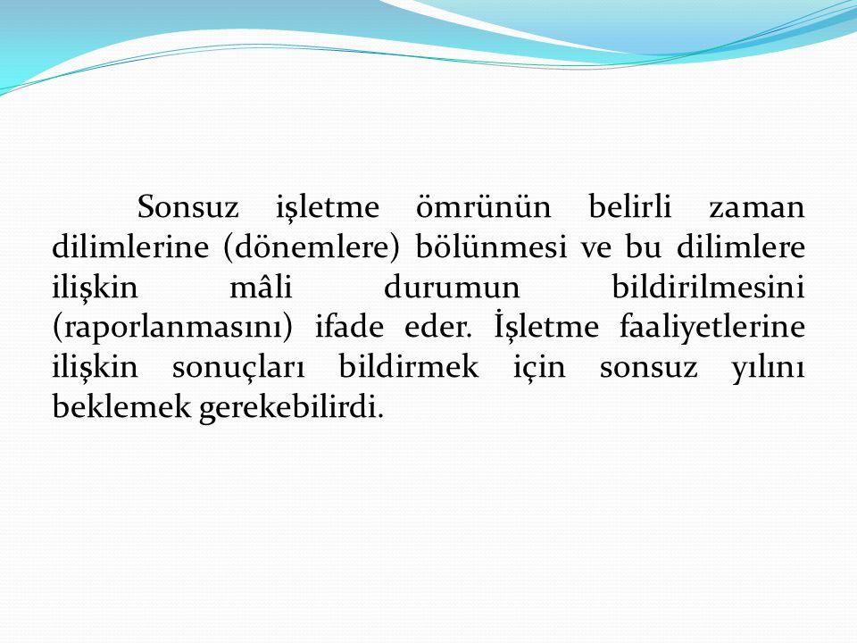 Sonsuz işletme ömrünün belirli zaman dilimlerine (dönemlere) bölünmesi ve bu dilimlere ilişkin mâli durumun bildirilmesini (raporlanmasını) ifade eder.