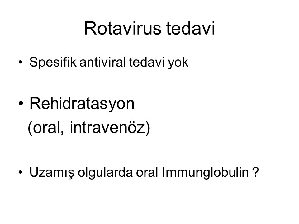 Rotavirus tedavi Rehidratasyon (oral, intravenöz)
