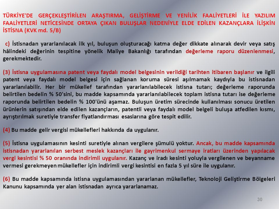 TÜRKİYE DE GERÇEKLEŞTİRİLEN ARAŞTIRMA, GELİŞTİRME VE YENİLİK FAALİYETLERİ İLE YAZILIM FAALİYETLERİ NETİCESİNDE ORTAYA ÇIKAN BULUŞLAR NEDENİYLE ELDE EDİLEN KAZANÇLARA İLİŞKİN İSTİSNA (KVK md. 5/B)
