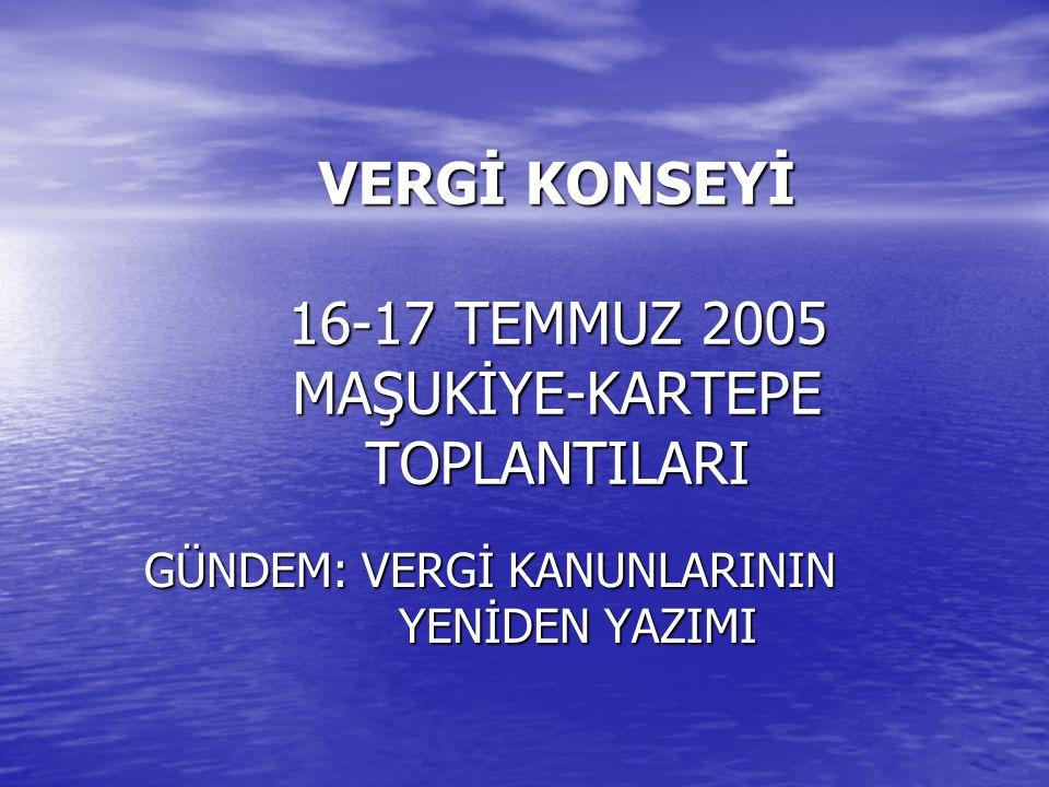 VERGİ KONSEYİ 16-17 TEMMUZ 2005 MAŞUKİYE-KARTEPE TOPLANTILARI