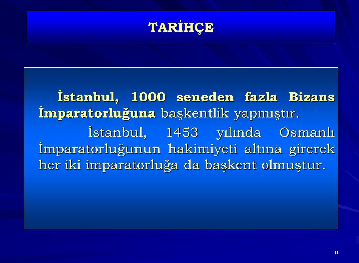 TARİHÇE İstanbul, 1000 seneden fazla Bizans İmparatorluğuna başkentlik yapmıştır.