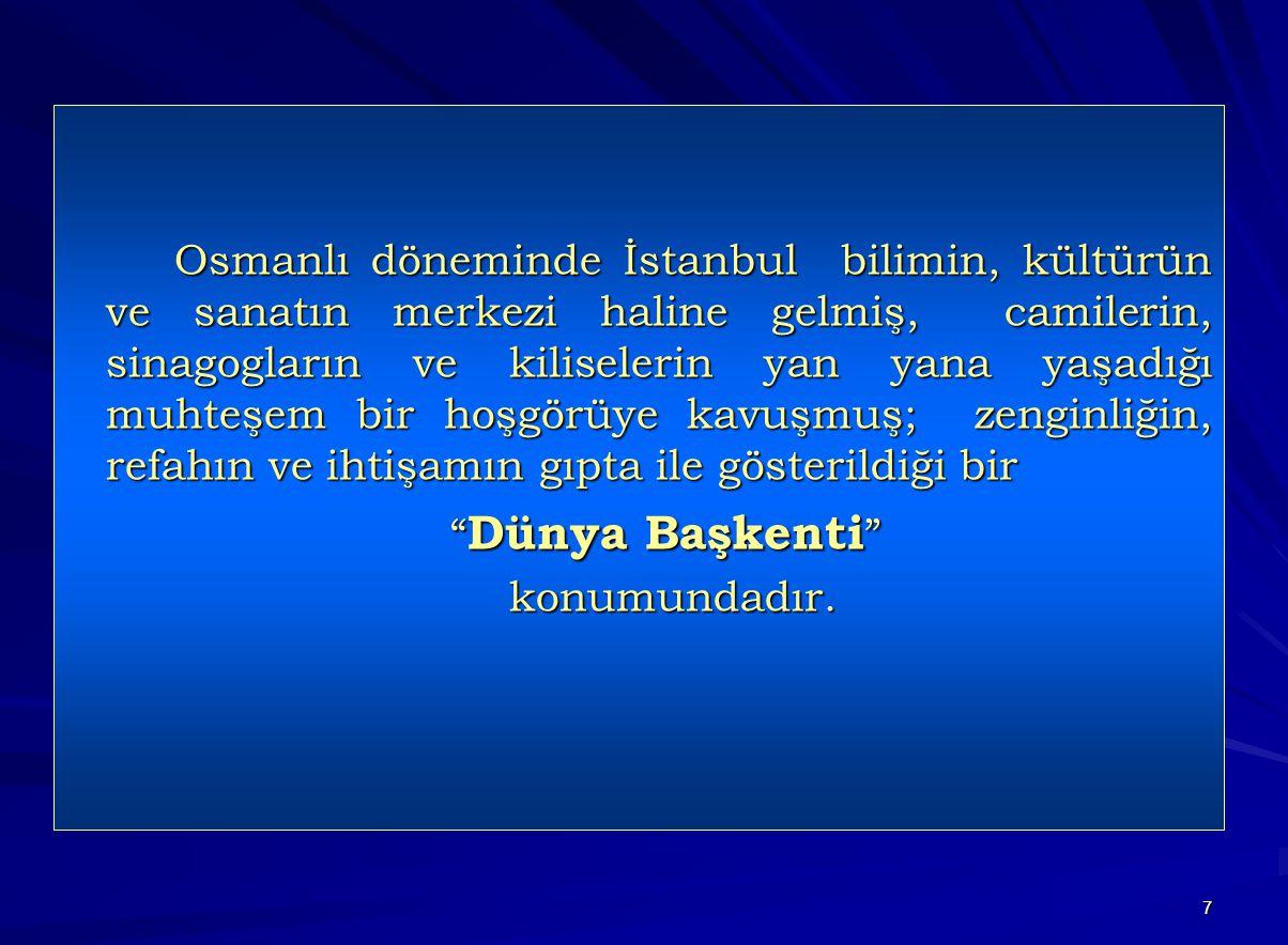 Osmanlı döneminde İstanbul bilimin, kültürün ve sanatın merkezi haline gelmiş, camilerin, sinagogların ve kiliselerin yan yana yaşadığı muhteşem bir hoşgörüye kavuşmuş; zenginliğin, refahın ve ihtişamın gıpta ile gösterildiği bir