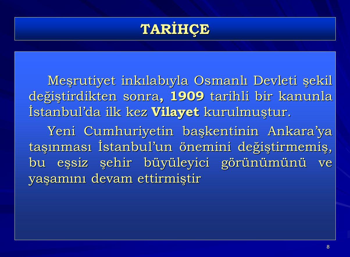 TARİHÇE Meşrutiyet inkılabıyla Osmanlı Devleti şekil değiştirdikten sonra, 1909 tarihli bir kanunla İstanbul'da ilk kez Vilayet kurulmuştur.