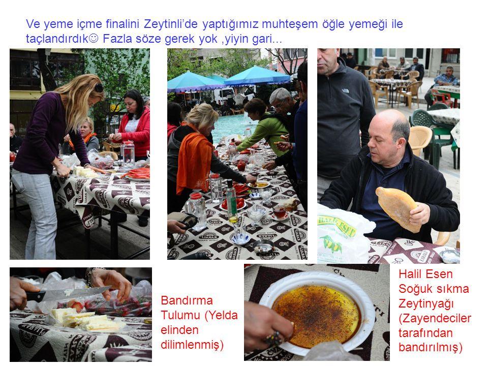 Ve yeme içme finalini Zeytinli'de yaptığımız muhteşem öğle yemeği ile taçlandırdık Fazla söze gerek yok ,yiyin gari...