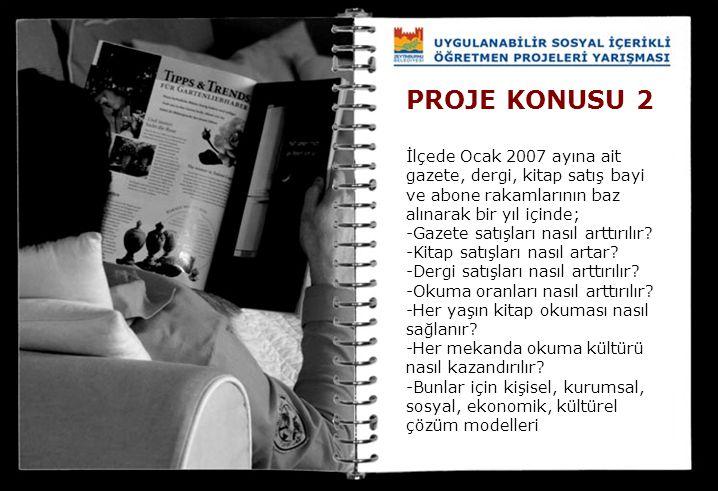 PROJE KONUSU 2 İlçede Ocak 2007 ayına ait gazete, dergi, kitap satış bayi ve abone rakamlarının baz alınarak bir yıl içinde;