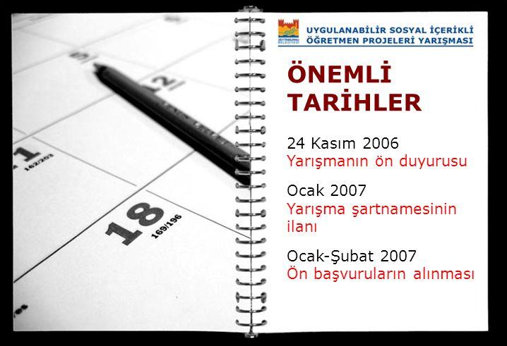 ÖNEMLİ TARİHLER 24 Kasım 2006 Yarışmanın ön duyurusu Ocak 2007