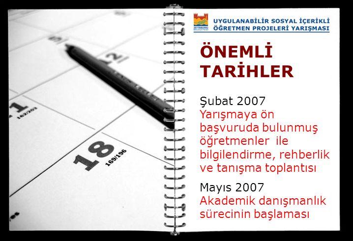 ÖNEMLİ TARİHLER Şubat 2007. Yarışmaya ön başvuruda bulunmuş öğretmenler ile bilgilendirme, rehberlik ve tanışma toplantısı.