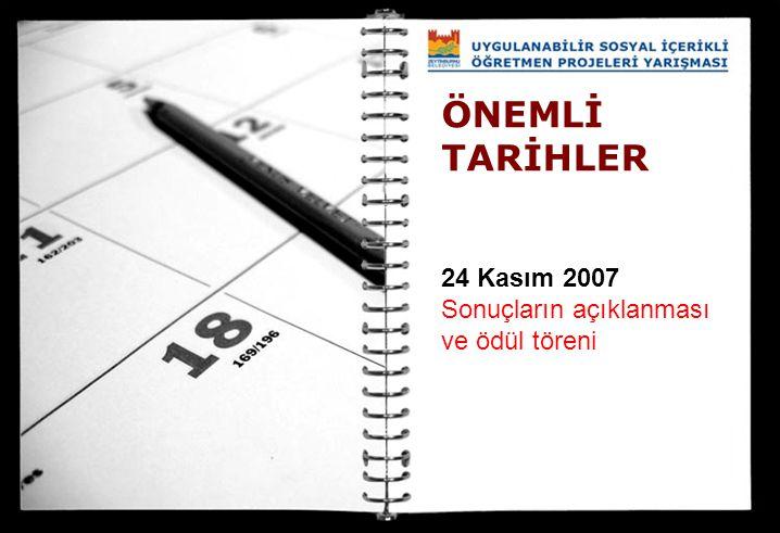 ÖNEMLİ TARİHLER 24 Kasım 2007 Sonuçların açıklanması ve ödül töreni