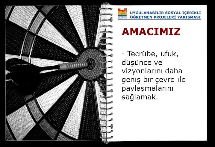 AMACIMIZ - Tecrübe, ufuk, düşünce ve vizyonlarını daha geniş bir çevre ile paylaşmalarını sağlamak.
