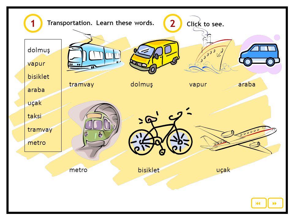 1 2 dolmuş vapur bisiklet araba uçak taksi tramvay metro tramvay