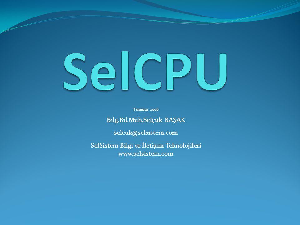 SelCPU Temmuz 2008. Bilg.Bil.Müh.Selçuk BAŞAK selcuk@selsistem.com SelSistem Bilgi ve İletişim Teknolojileri.