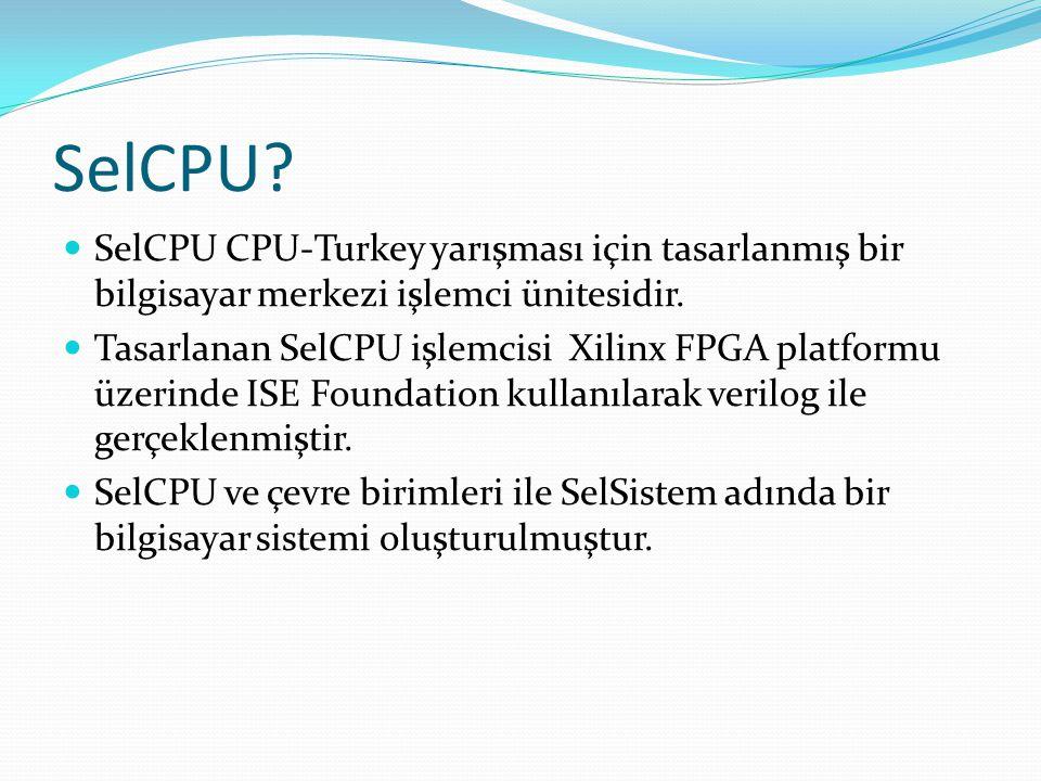 SelCPU SelCPU CPU-Turkey yarışması için tasarlanmış bir bilgisayar merkezi işlemci ünitesidir.