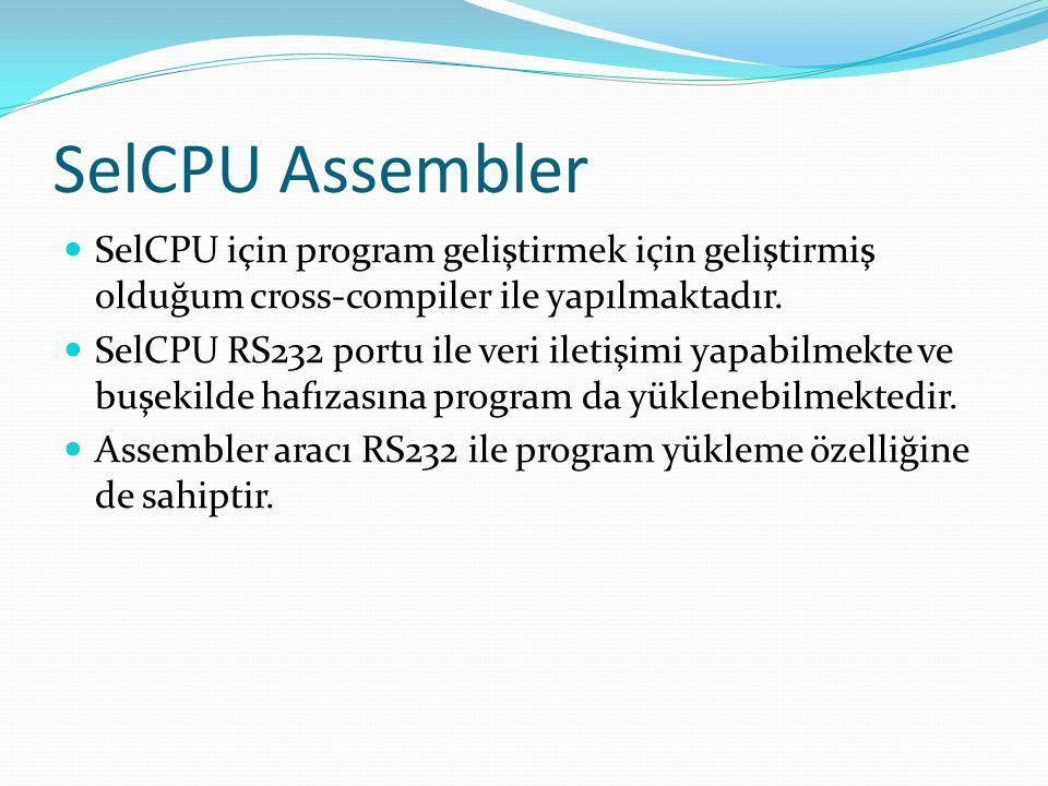 SelCPU Assembler SelCPU için program geliştirmek için geliştirmiş olduğum cross-compiler ile yapılmaktadır.