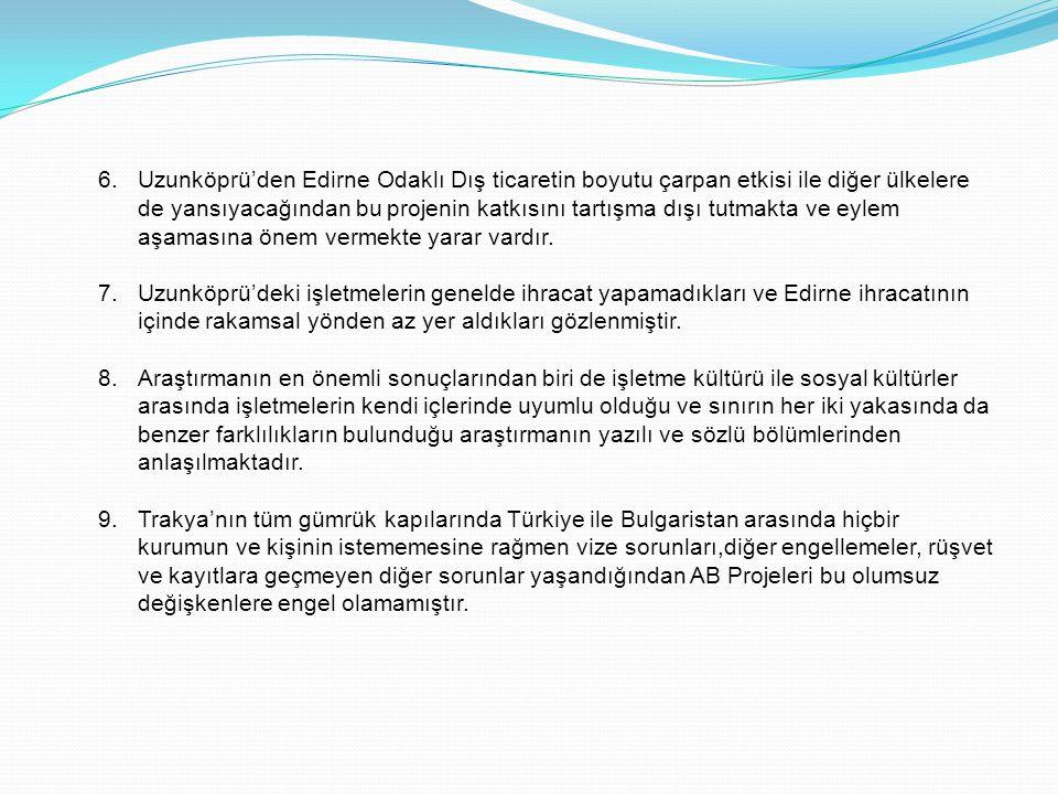 Uzunköprü'den Edirne Odaklı Dış ticaretin boyutu çarpan etkisi ile diğer ülkelere de yansıyacağından bu projenin katkısını tartışma dışı tutmakta ve eylem aşamasına önem vermekte yarar vardır.