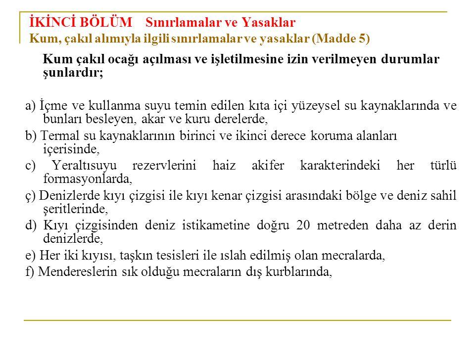 İKİNCİ BÖLÜM Sınırlamalar ve Yasaklar Kum, çakıl alımıyla ilgili sınırlamalar ve yasaklar (Madde 5)