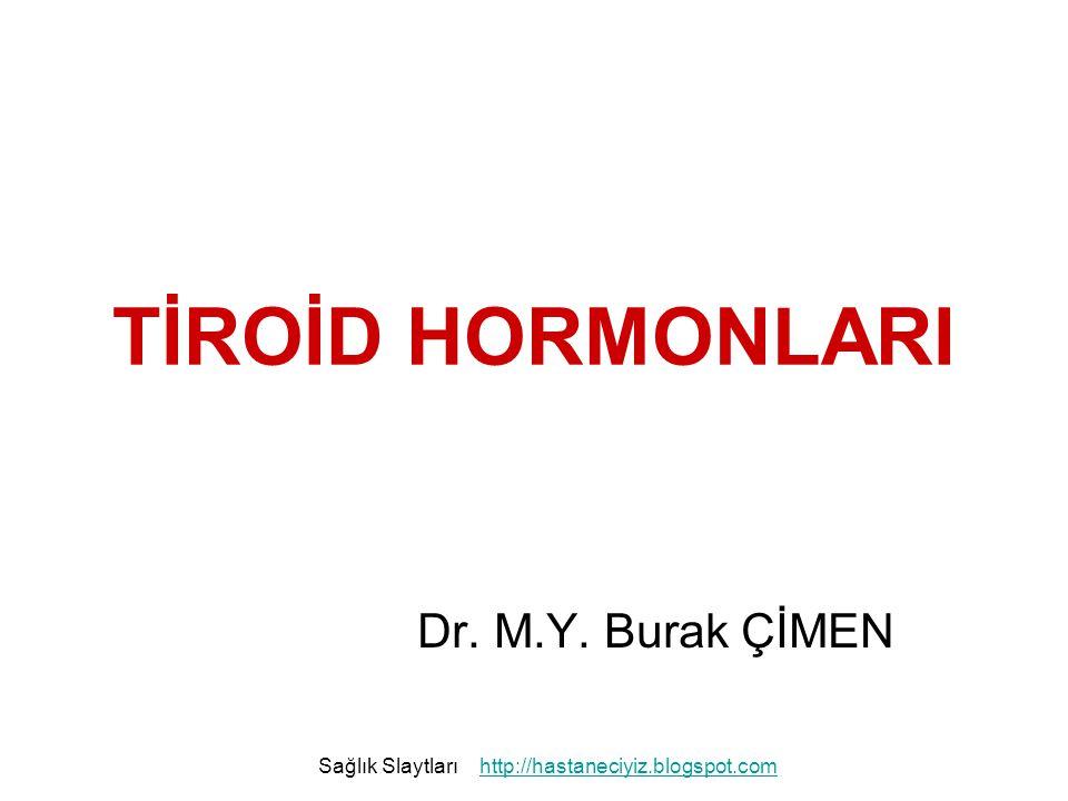 TİROİD HORMONLARI Dr. M.Y. Burak ÇİMEN Sağlık Slaytları