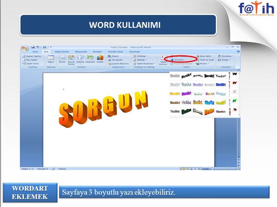 WORD KULLANIMI WORDART EKLEMEK Sayfaya 3 boyutlu yazı ekleyebiliriz.