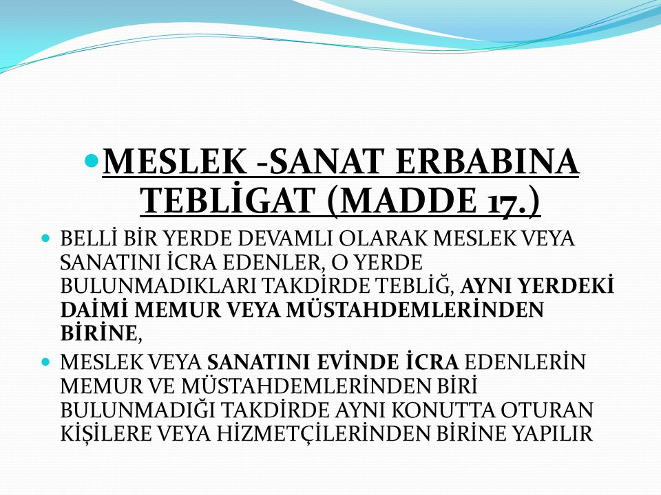 MESLEK -SANAT ERBABINA TEBLİGAT (MADDE 17.)