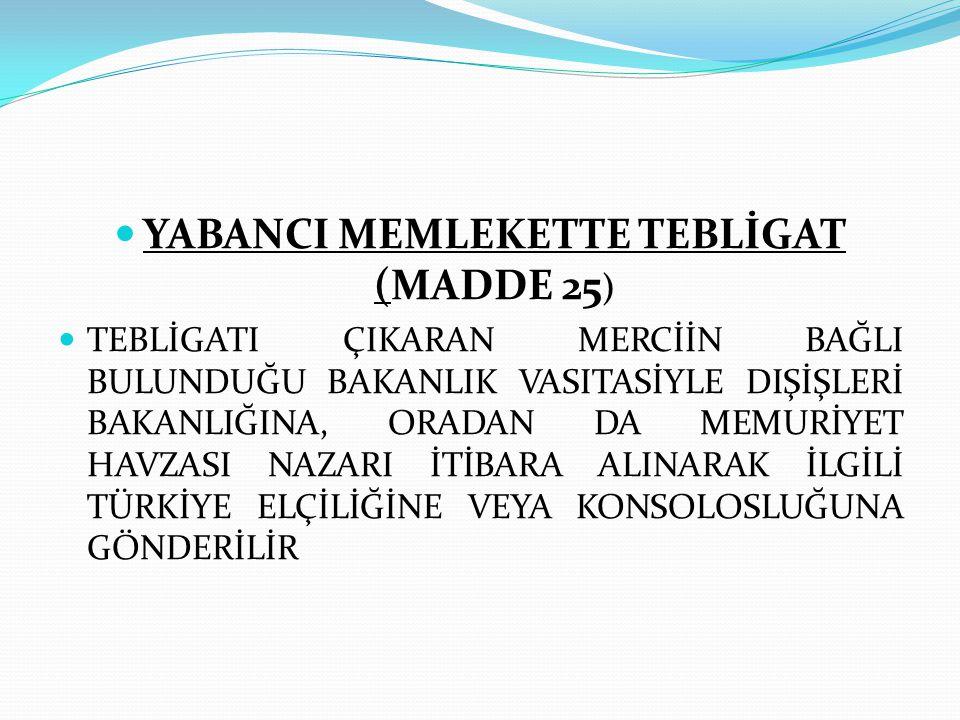 YABANCI MEMLEKETTE TEBLİGAT (MADDE 25)