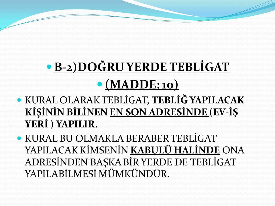 B-2)DOĞRU YERDE TEBLİGAT