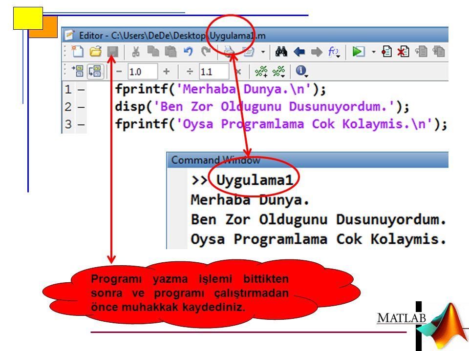 Programı yazma işlemi bittikten sonra ve programı çalıştırmadan önce muhakkak kaydediniz.