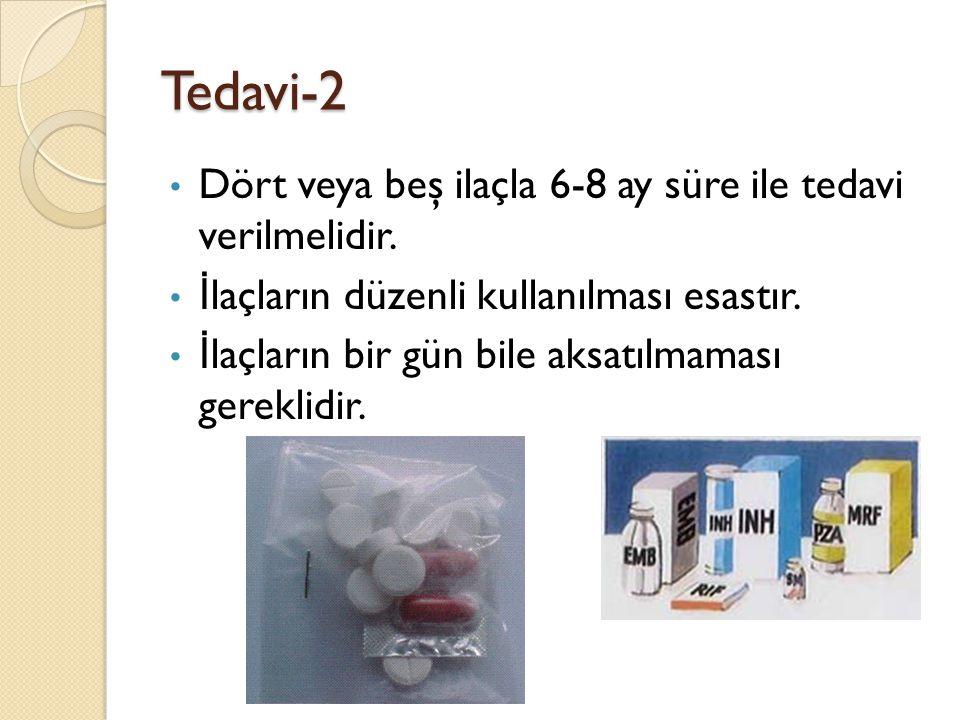 Tedavi-2 Dört veya beş ilaçla 6-8 ay süre ile tedavi verilmelidir.