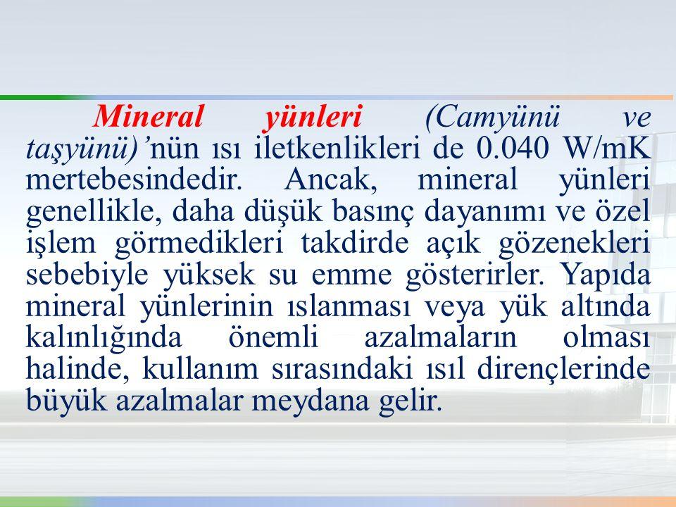 Mineral yünleri (Camyünü ve taşyünü)'nün ısı iletkenlikleri de 0