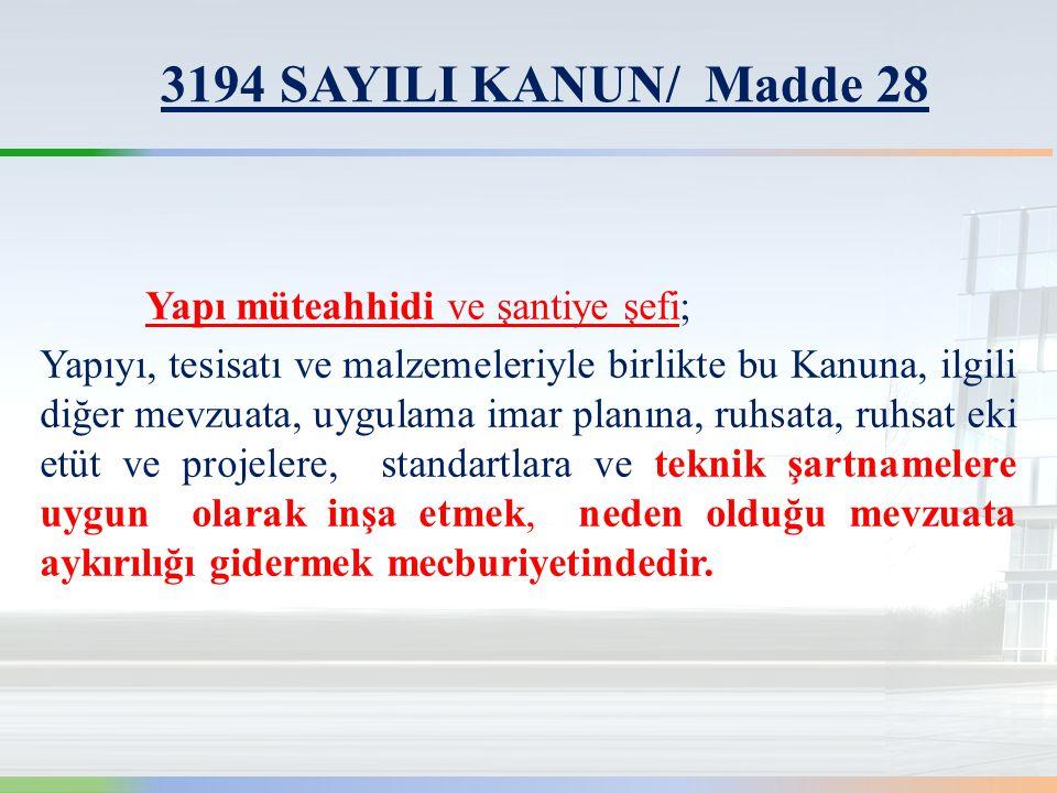 3194 SAYILI KANUN/ Madde 28 Yapı müteahhidi ve şantiye şefi;