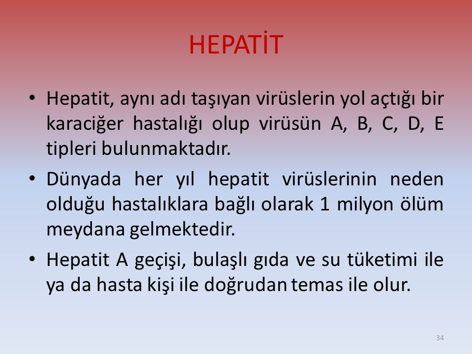 HEPATİT Hepatit, aynı adı taşıyan virüslerin yol açtığı bir karaciğer hastalığı olup virüsün A, B, C, D, E tipleri bulunmaktadır.