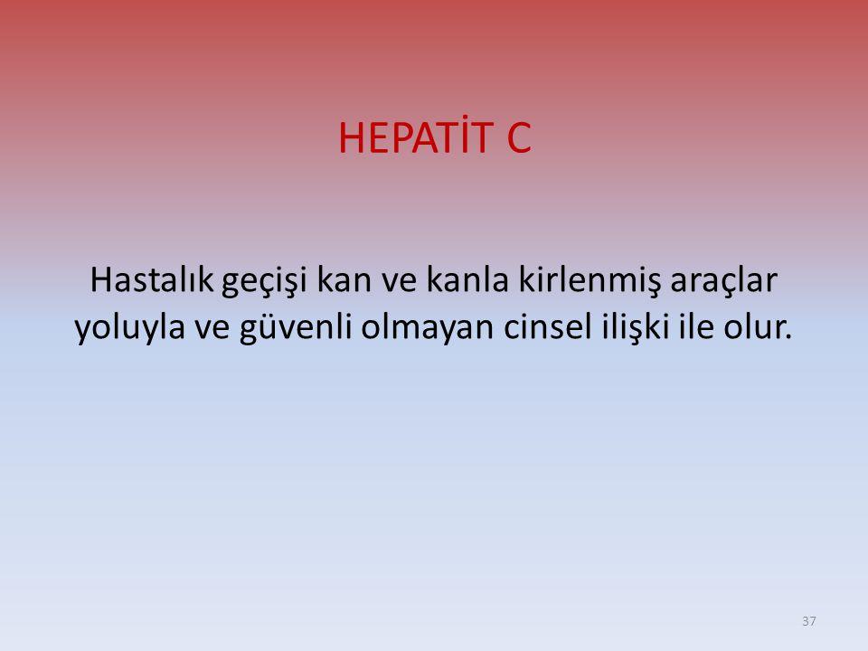 HEPATİT C Hastalık geçişi kan ve kanla kirlenmiş araçlar yoluyla ve güvenli olmayan cinsel ilişki ile olur.