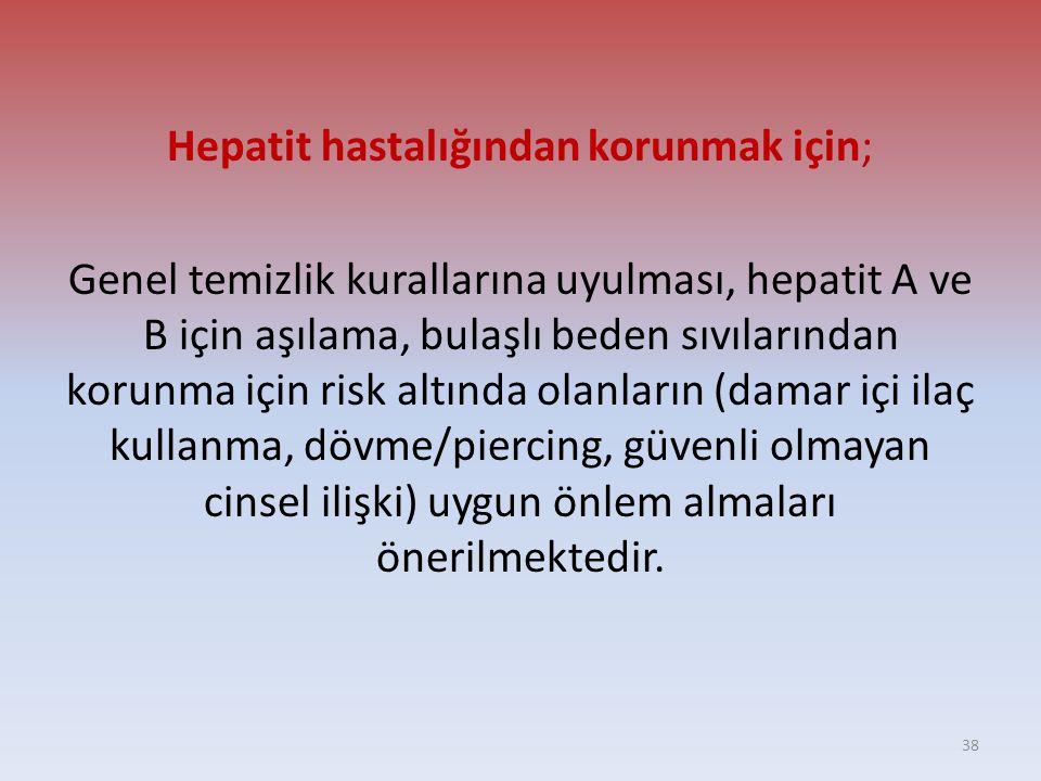 Hepatit hastalığından korunmak için;