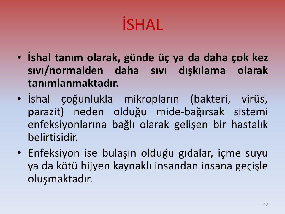 İSHAL İshal tanım olarak, günde üç ya da daha çok kez sıvı/normalden daha sıvı dışkılama olarak tanımlanmaktadır.