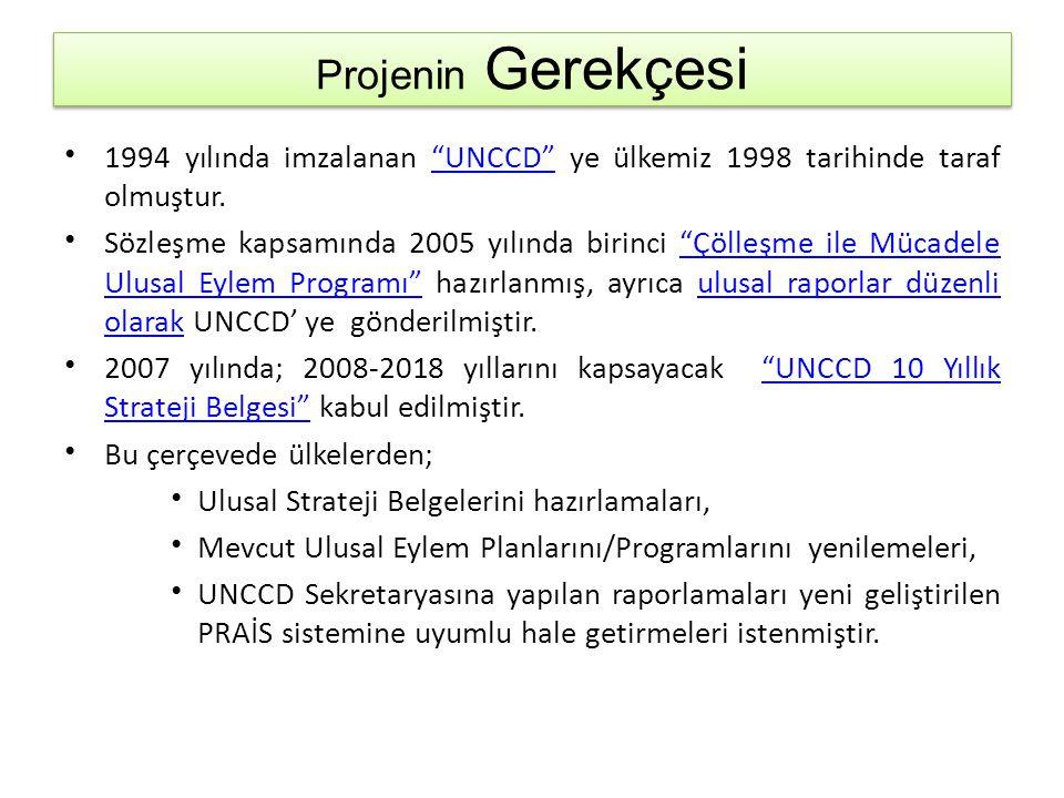 Projenin Gerekçesi 1994 yılında imzalanan UNCCD ye ülkemiz 1998 tarihinde taraf olmuştur.