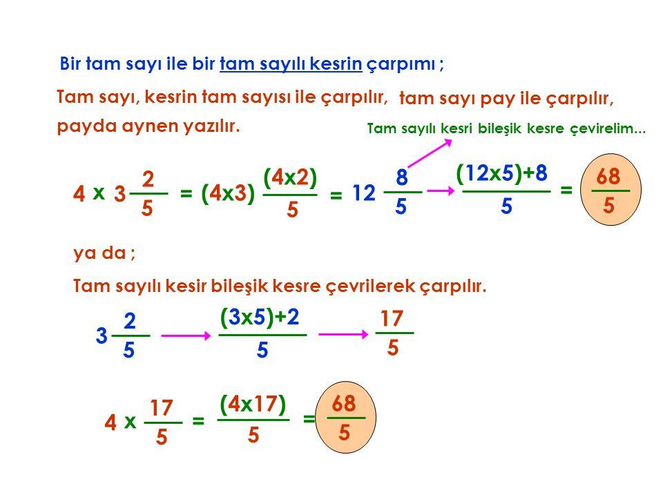 Bir tam sayı ile bir tam sayılı kesrin çarpımı ;