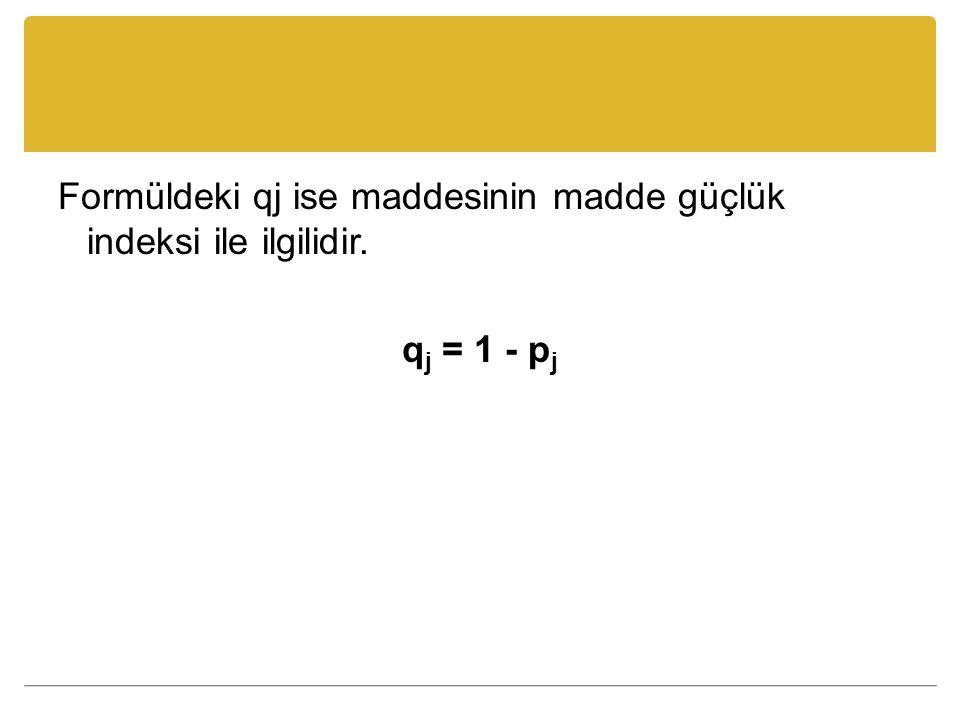 Formüldeki qj ise maddesinin madde güçlük indeksi ile ilgilidir