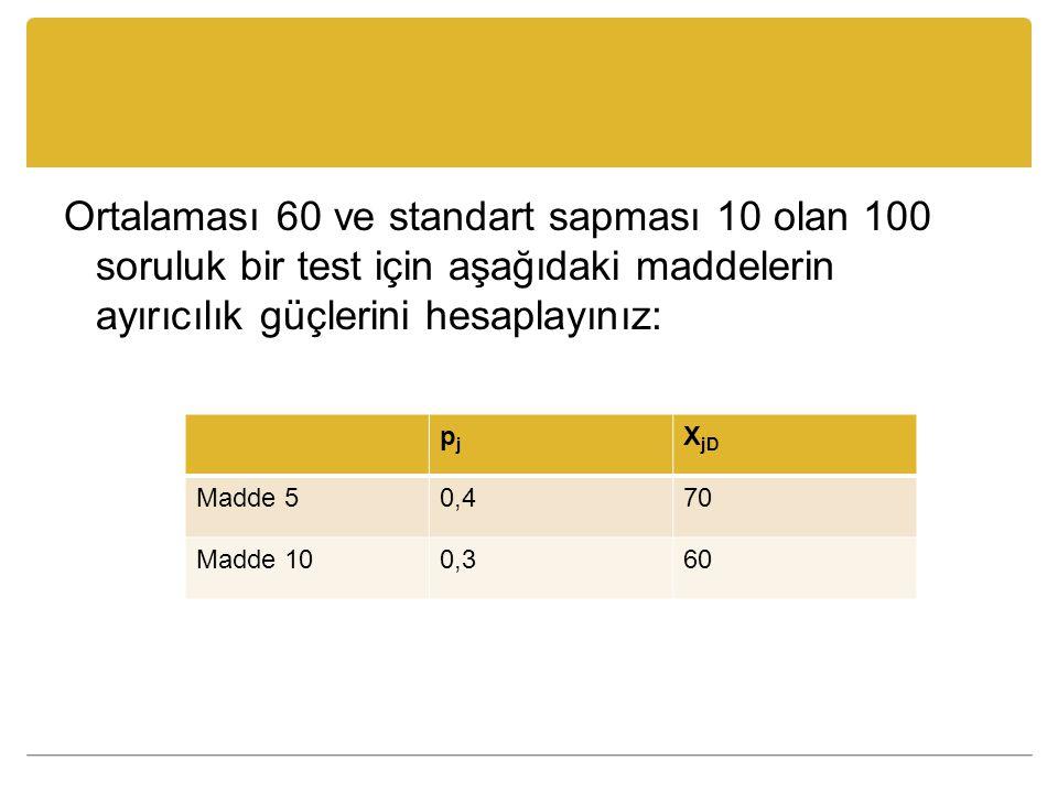 Ortalaması 60 ve standart sapması 10 olan 100 soruluk bir test için aşağıdaki maddelerin ayırıcılık güçlerini hesaplayınız:
